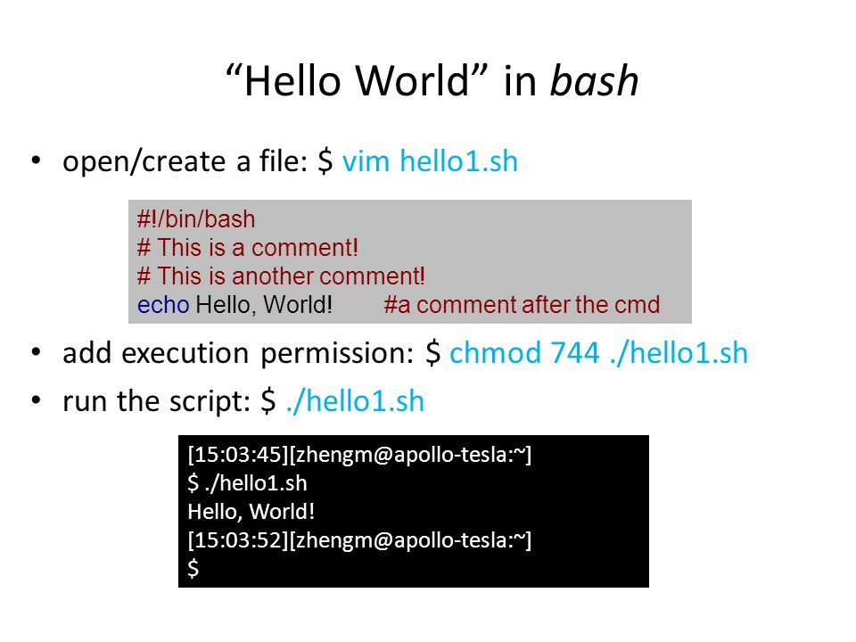 Hello World in bash open/create a file: $ vim hello1.sh