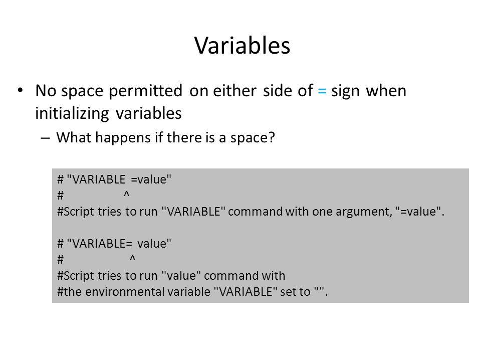 Variables No space permitted on either side of = sign when initializing variables. What happens if there is a space