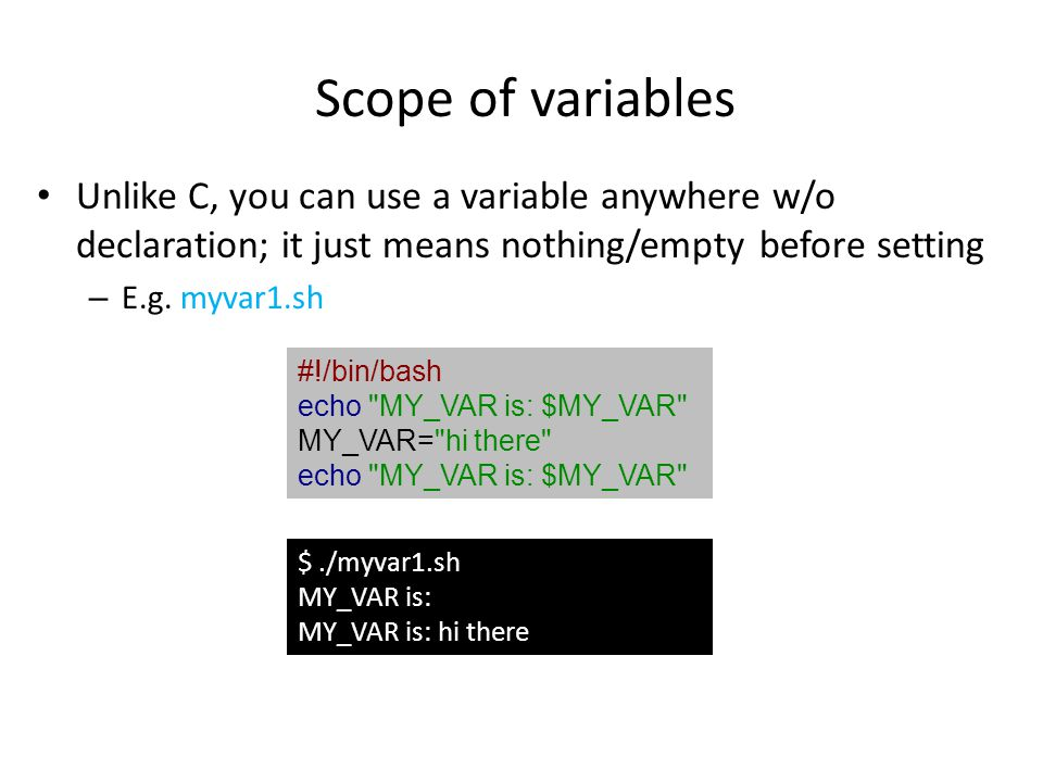 Scope of variables Unlike C, you can use a variable anywhere w/o declaration; it just means nothing/empty before setting.