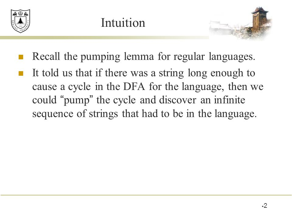Intuition Recall the pumping lemma for regular languages.