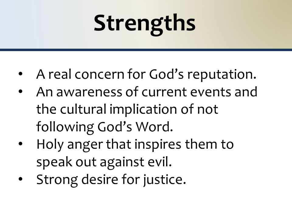 Strengths A real concern for God's reputation.