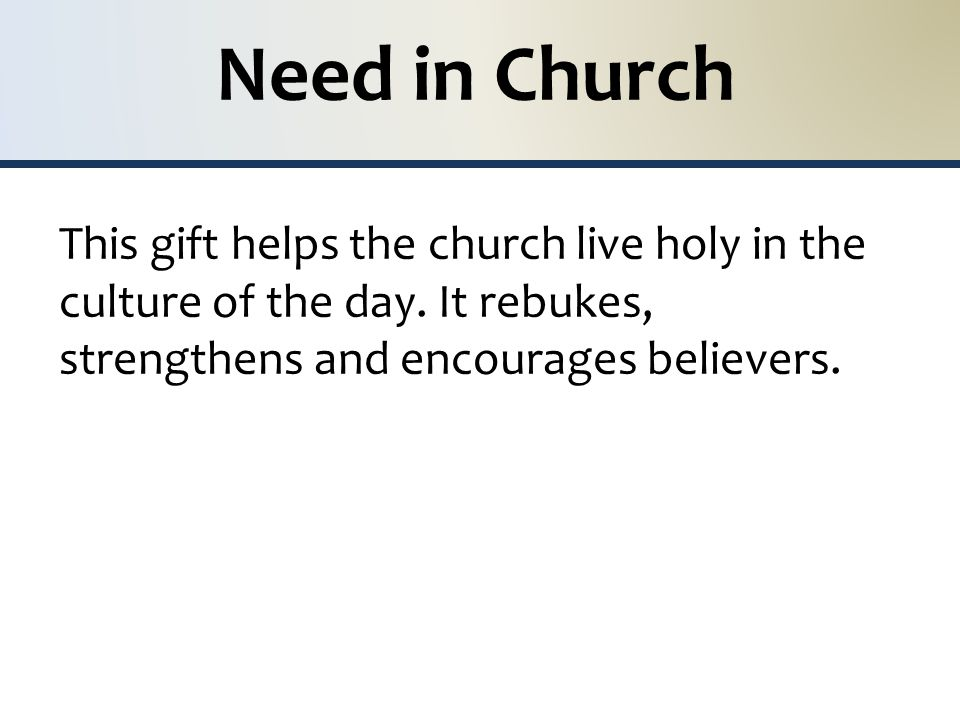 Need in Church This gift helps the church live holy in the culture of the day.