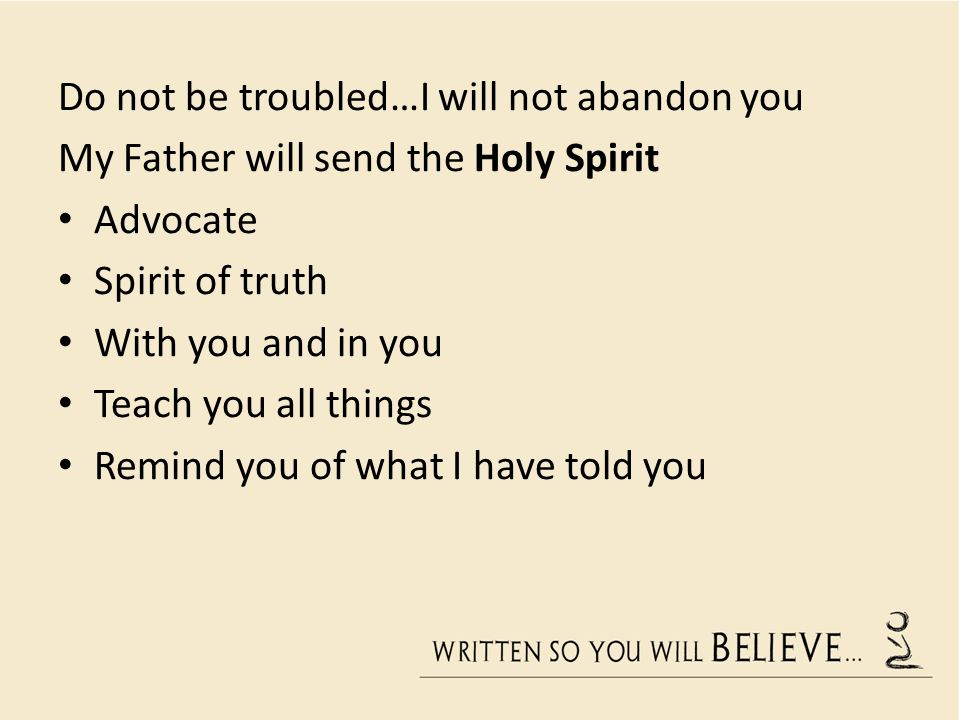 Do not be troubled…I will not abandon you