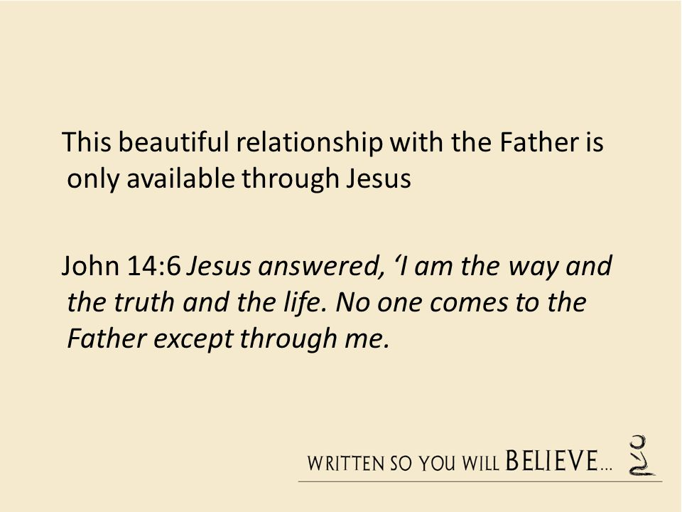 This beautiful relationship with the Father is only available through Jesus