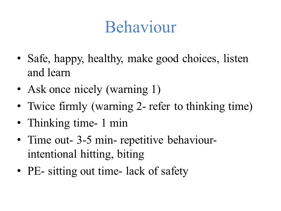 Behaviour Safe, happy, healthy, make good choices, listen and learn