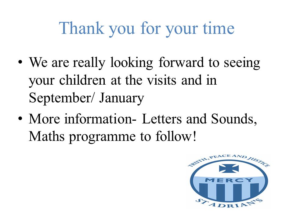 Thank you for your time We are really looking forward to seeing your children at the visits and in September/ January.