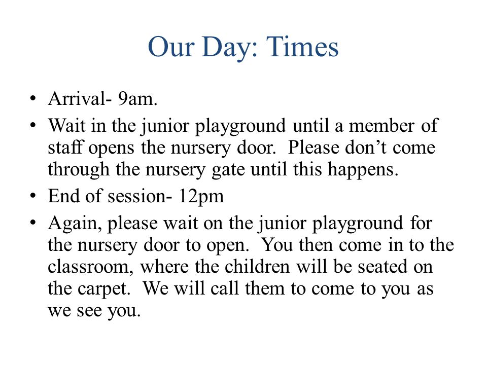 Our Day: Times Arrival- 9am.