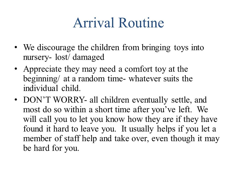 Arrival Routine We discourage the children from bringing toys into nursery- lost/ damaged.