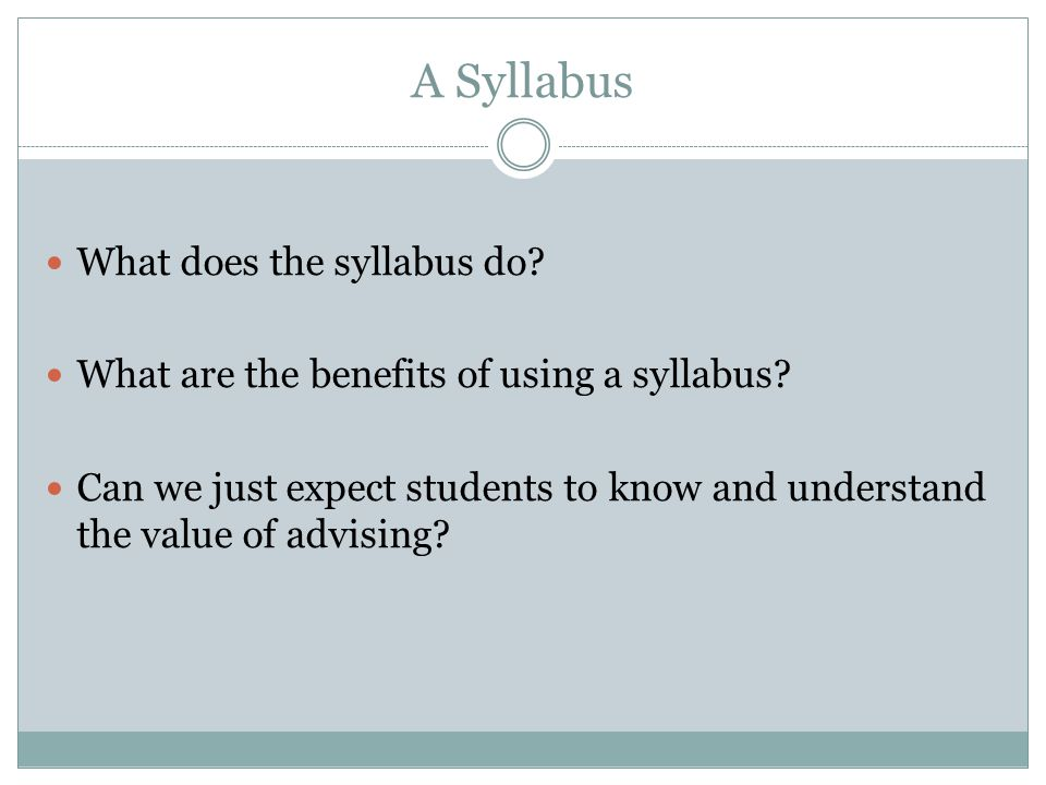 A Syllabus What does the syllabus do