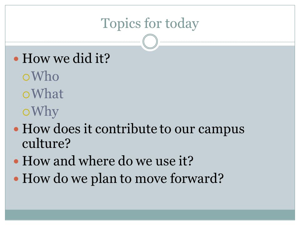 Topics for today How we did it Who What Why