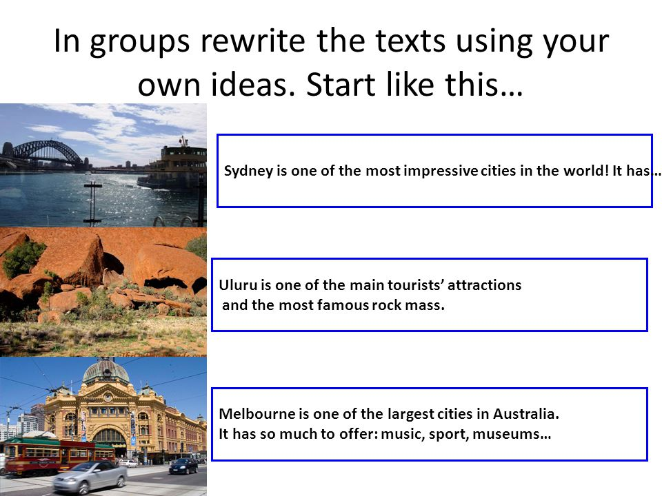In groups rewrite the texts using your own ideas. Start like this…
