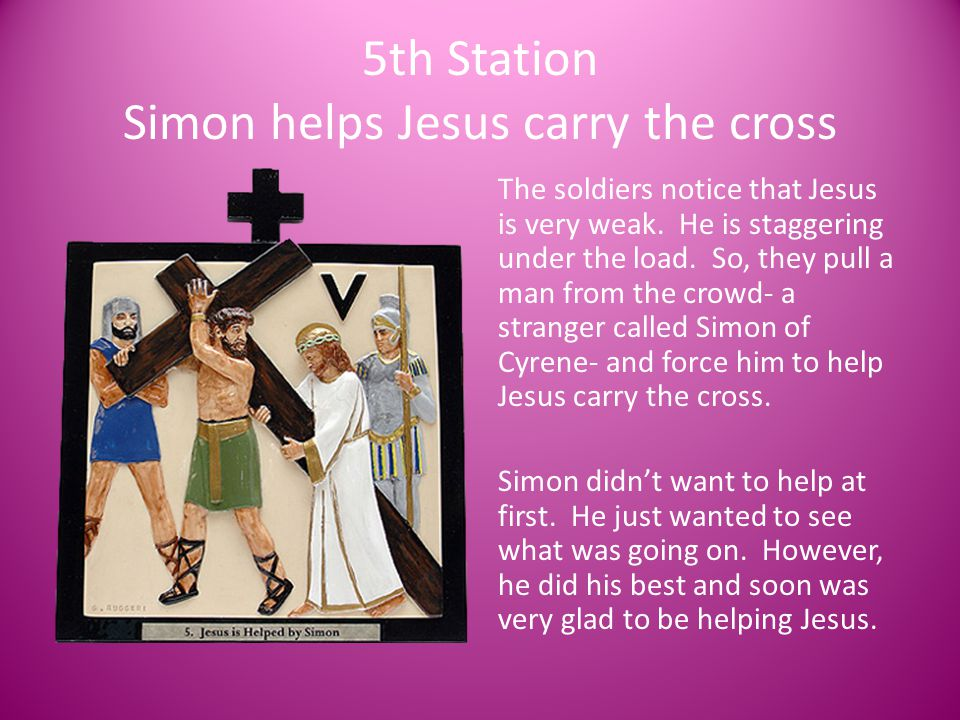 5th Station Simon helps Jesus carry the cross
