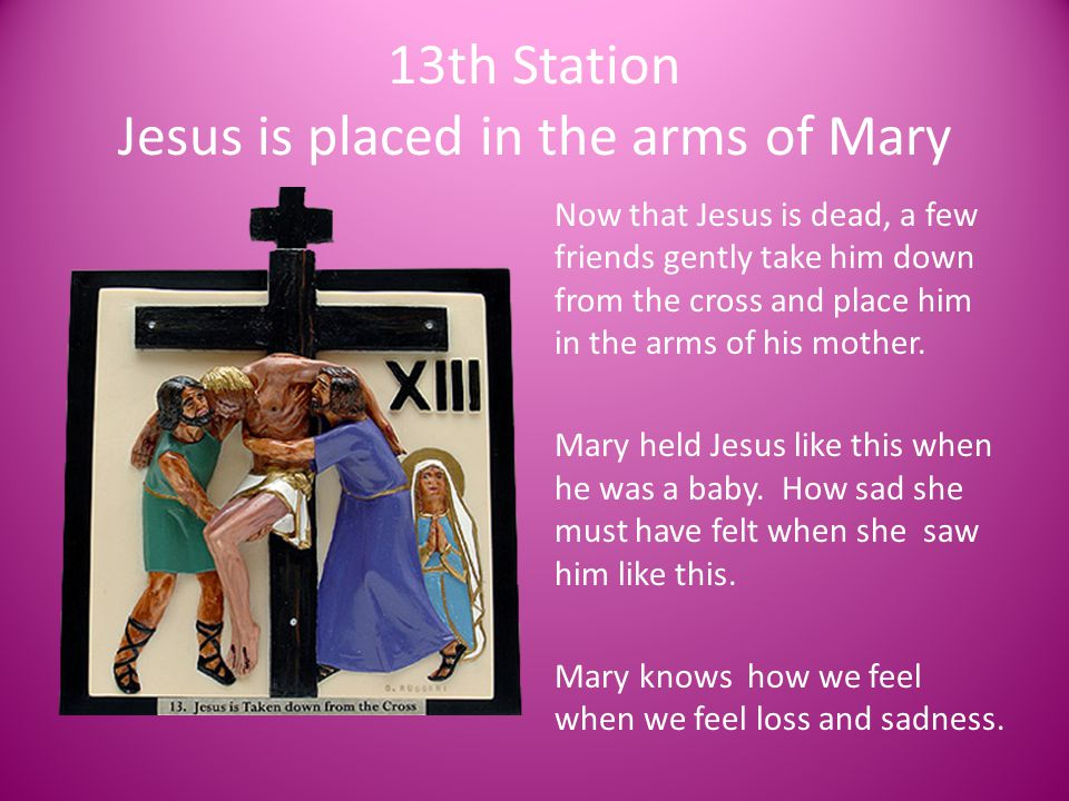 13th Station Jesus is placed in the arms of Mary