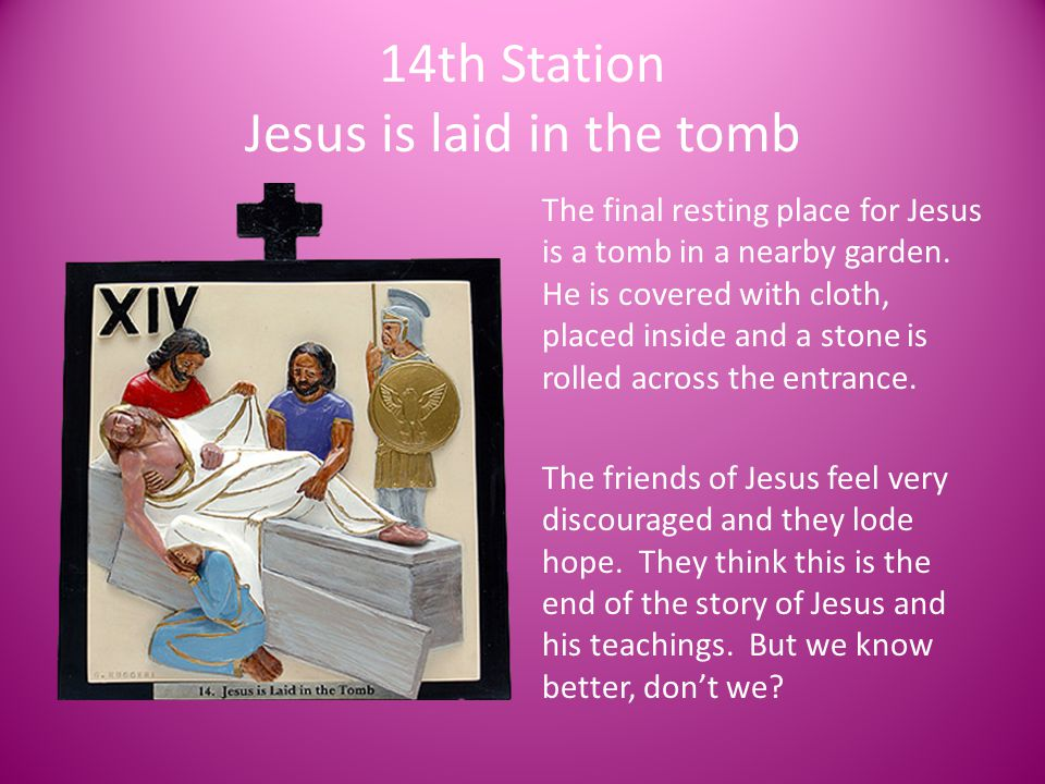 14th Station Jesus is laid in the tomb