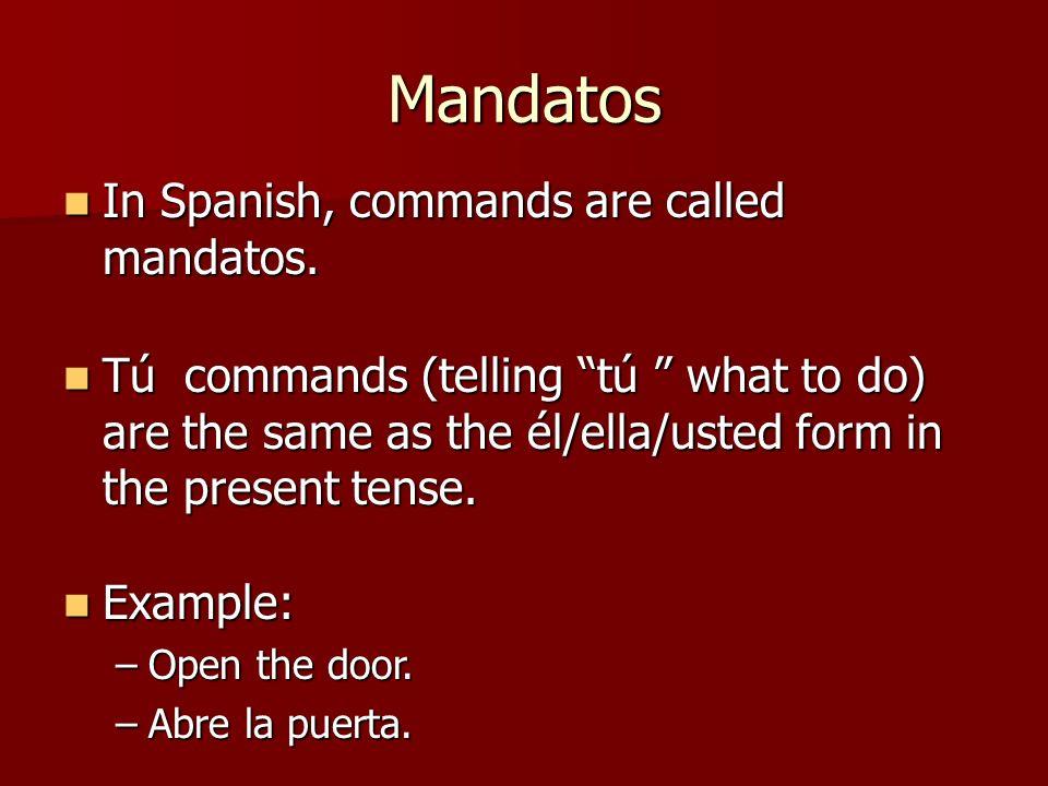 Mandatos In Spanish, commands are called mandatos.
