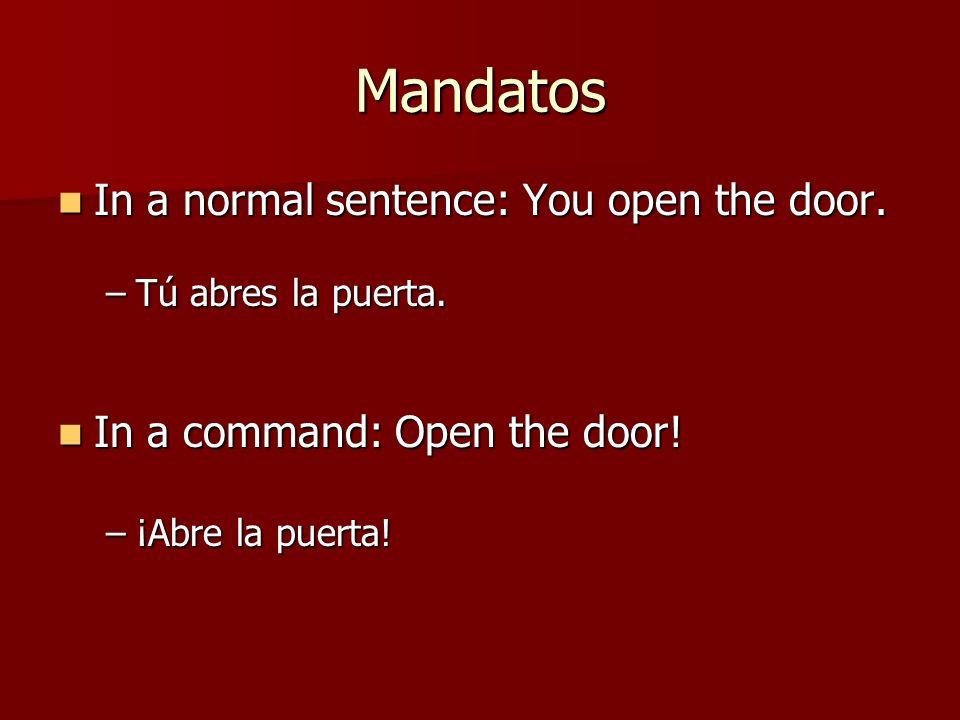 Mandatos In a normal sentence: You open the door.