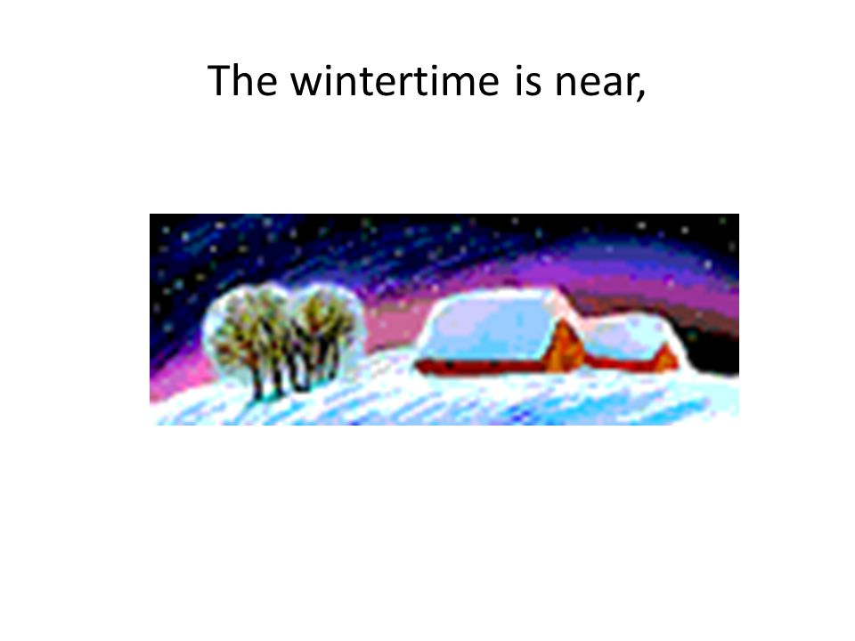 The wintertime is near,