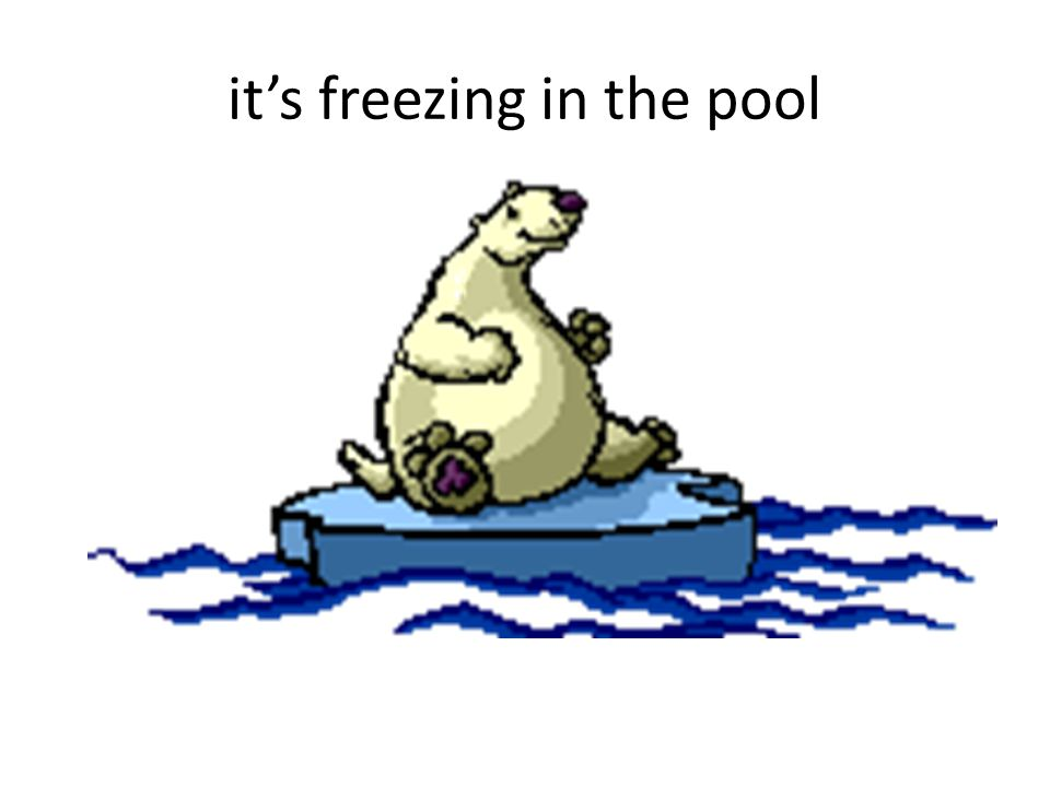 it's freezing in the pool