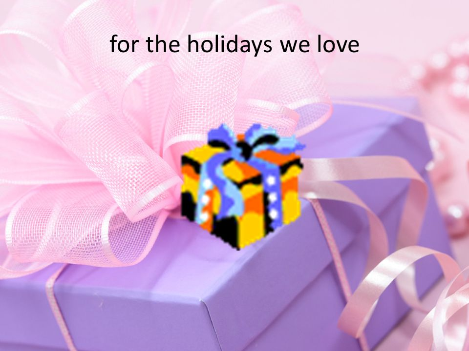 for the holidays we love
