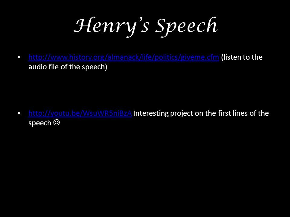 Henry's Speech http://www.history.org/almanack/life/politics/giveme.cfm (listen to the audio file of the speech)