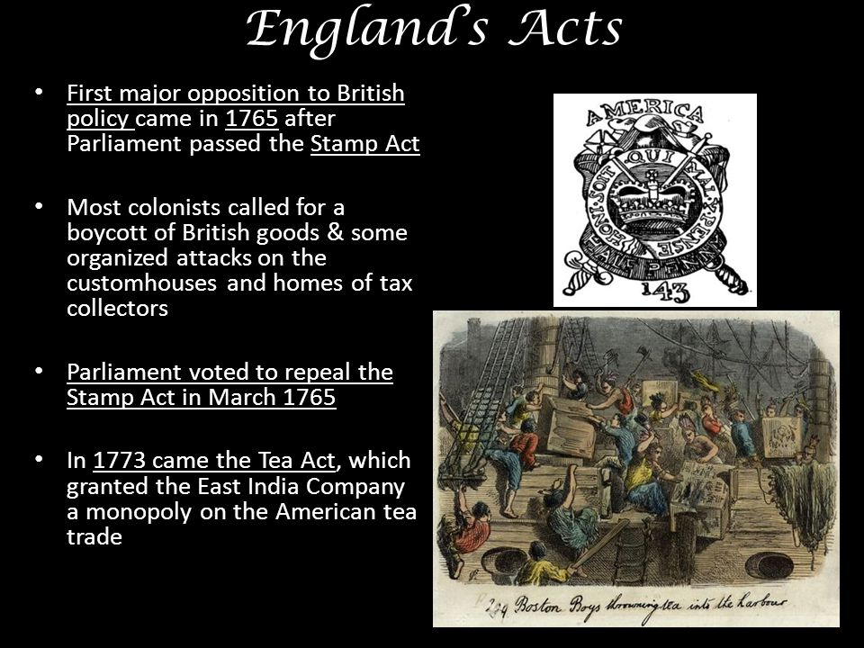 England's Acts First major opposition to British policy came in 1765 after Parliament passed the Stamp Act.