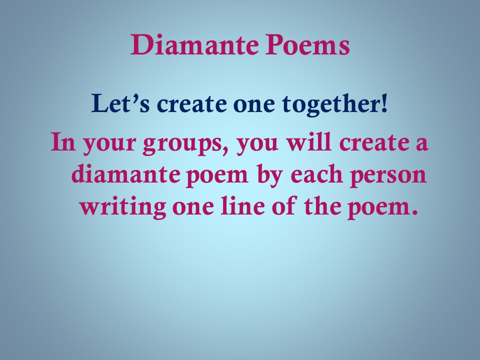 Diamante Poems Let's create one together.