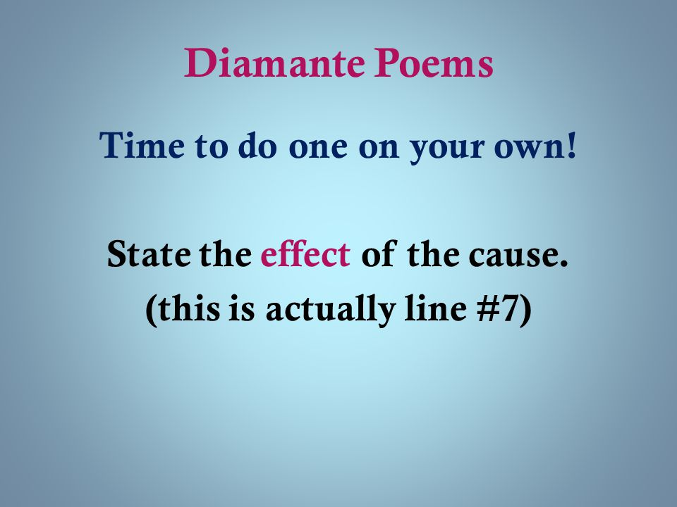Diamante Poems Time to do one on your own. State the effect of the cause.