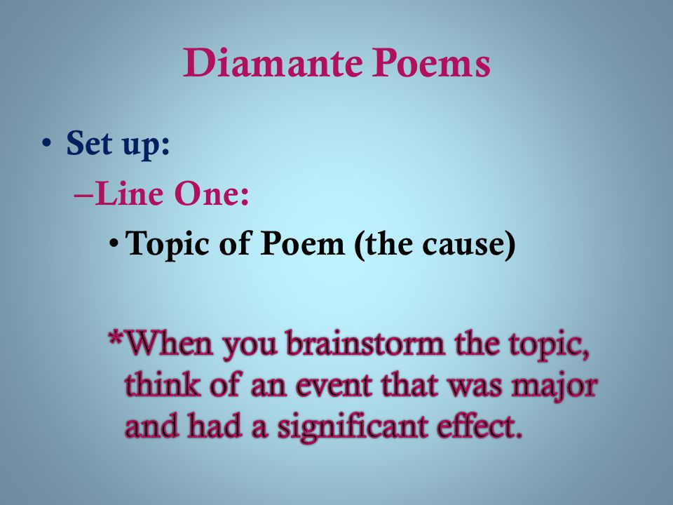Diamante Poems Set up: Line One: Topic of Poem (the cause)