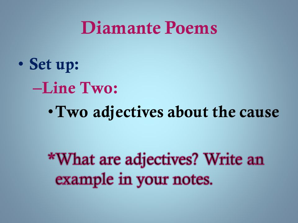 Diamante Poems Set up: Line Two: Two adjectives about the cause