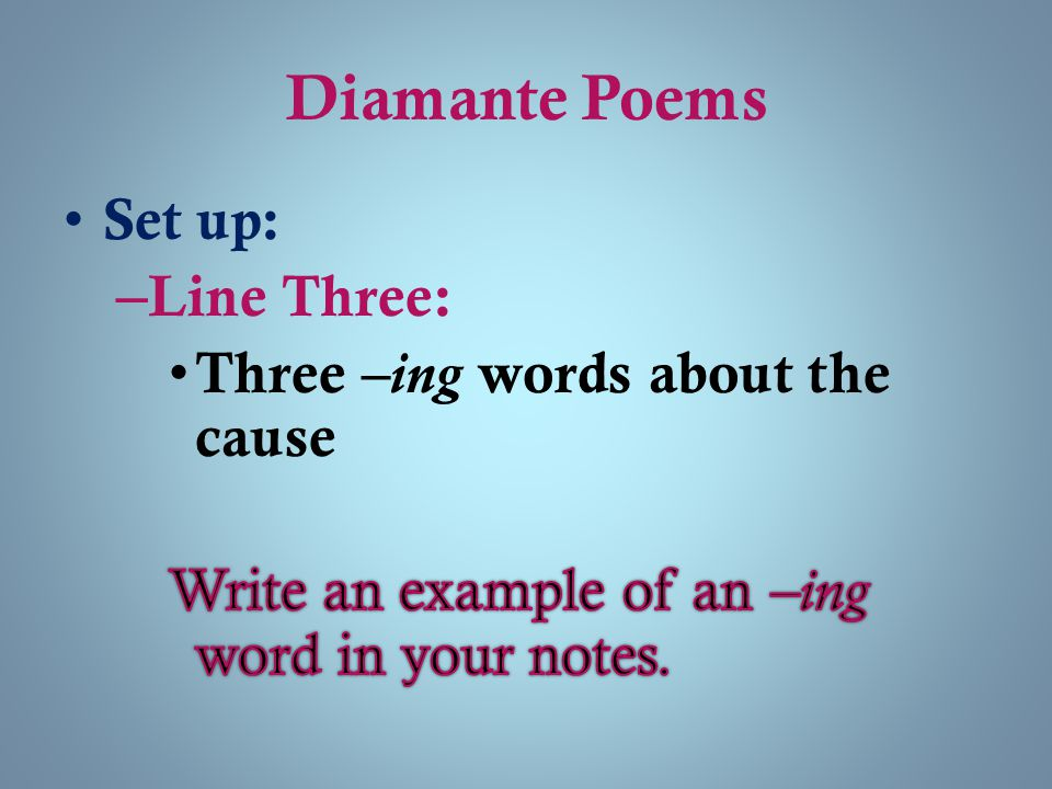 Diamante Poems Set up: Line Three: Three –ing words about the cause
