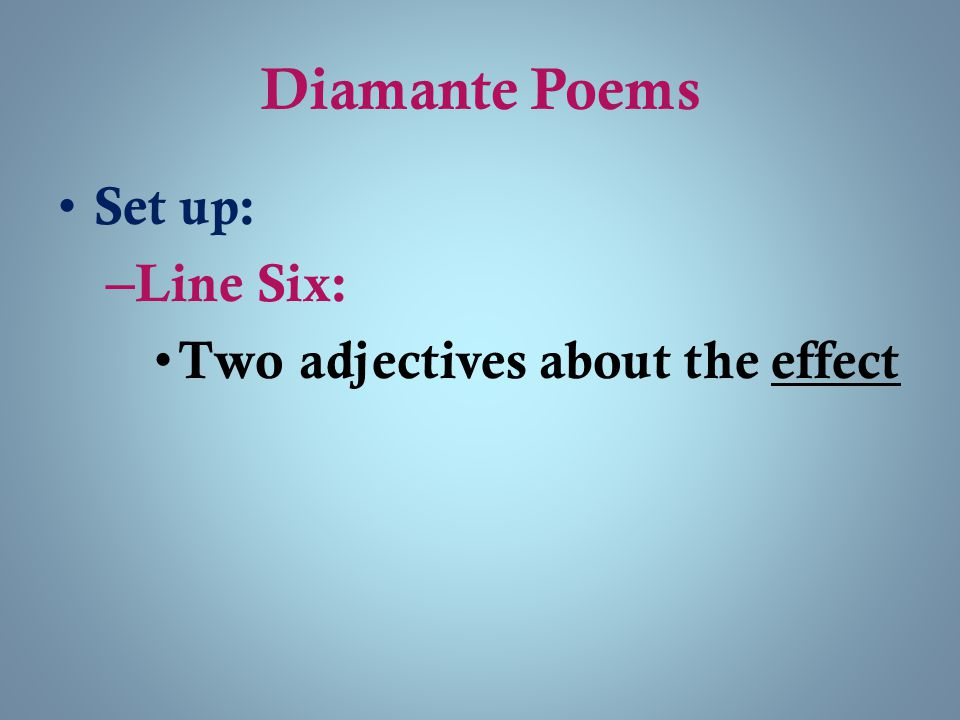 Diamante Poems Set up: Line Six: Two adjectives about the effect