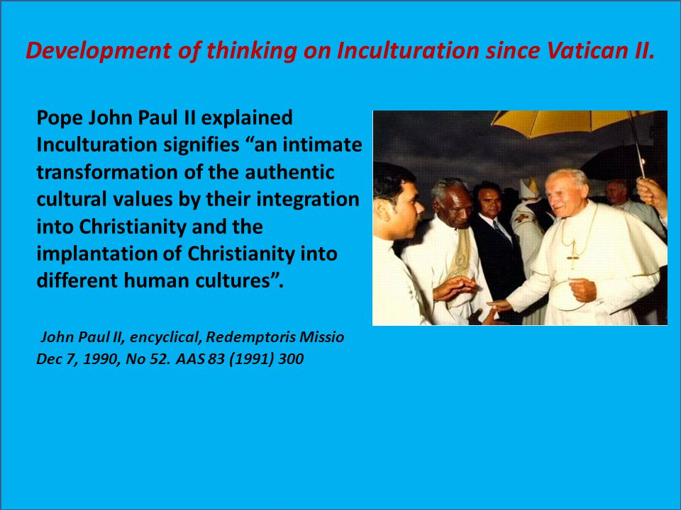 Development of thinking on Inculturation since Vatican II.