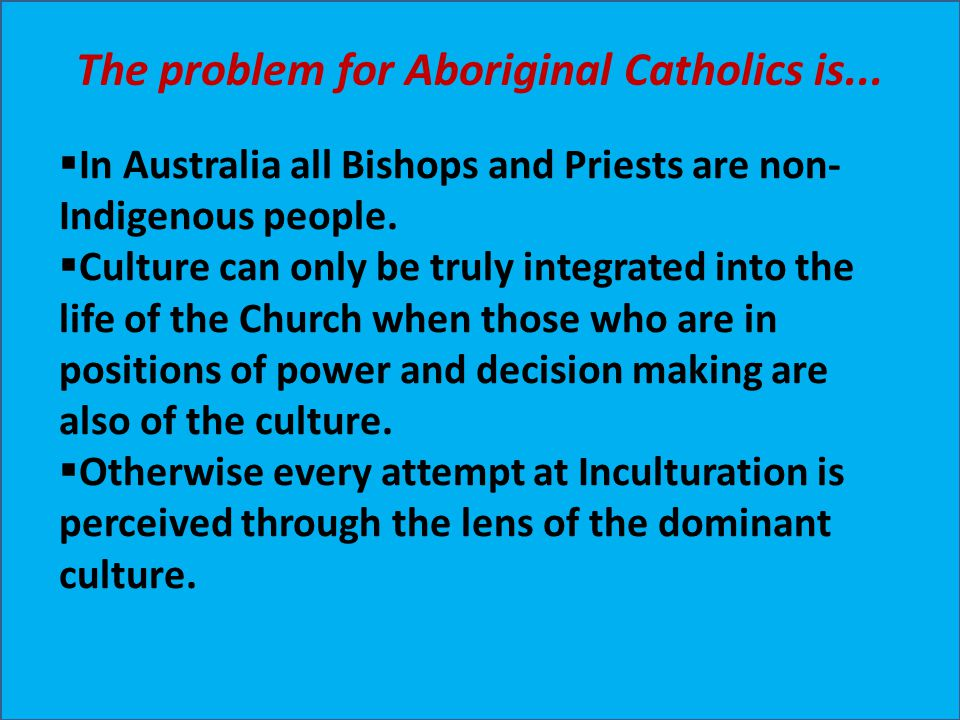 The problem for Aboriginal Catholics is...