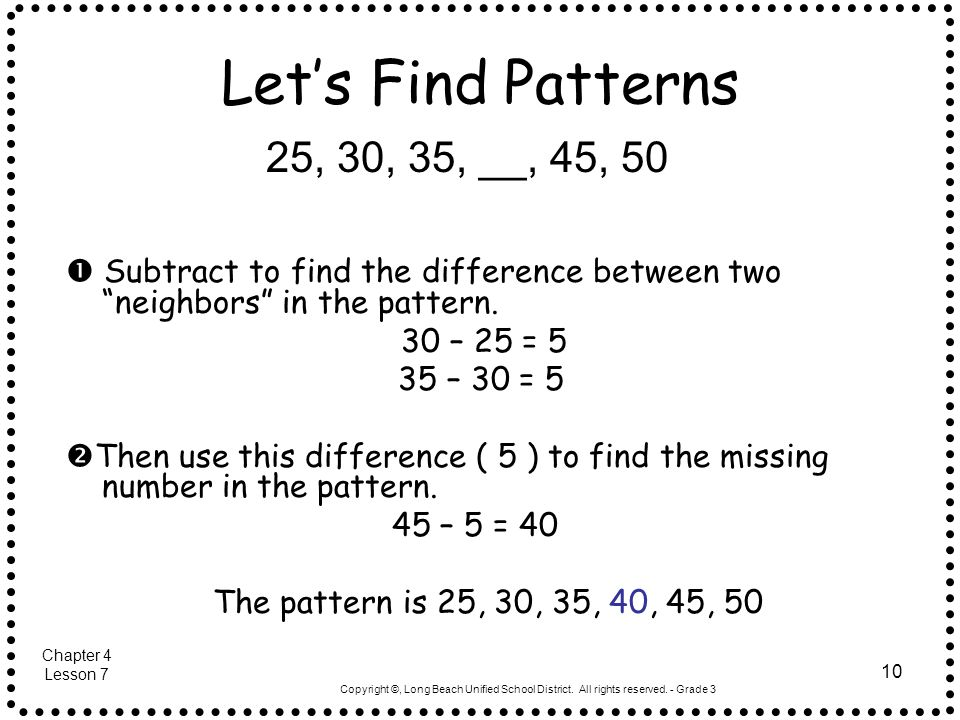 Let's Find Patterns 25, 30, 35, __, 45, 50.  Subtract to find the difference between two neighbors in the pattern.