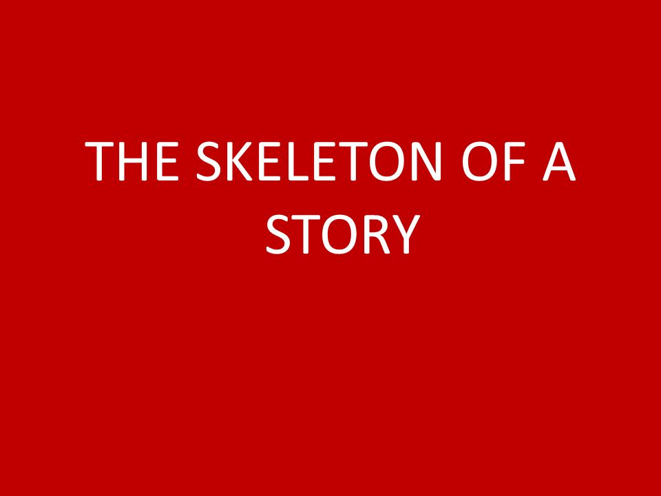 THE SKELETON OF A STORY