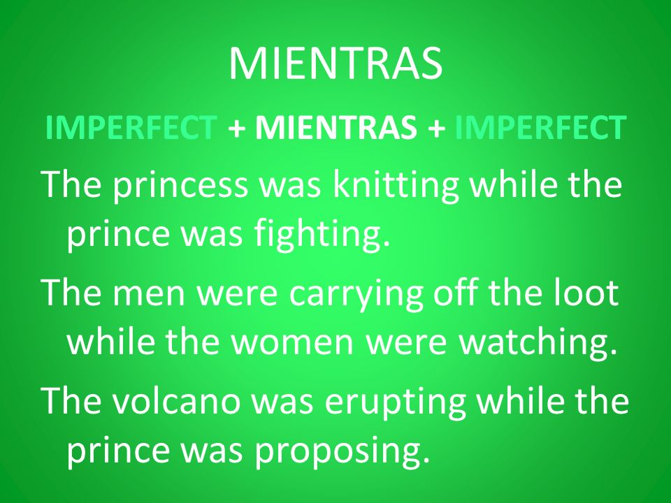 IMPERFECT + MIENTRAS + IMPERFECT