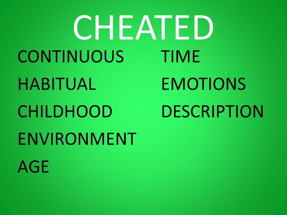 CHEATED CONTINUOUS TIME HABITUAL EMOTIONS CHILDHOOD DESCRIPTION