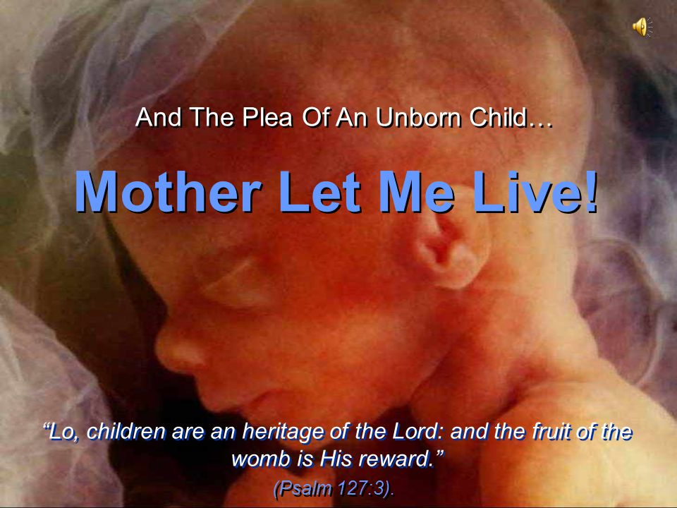 And The Plea Of An Unborn Child…
