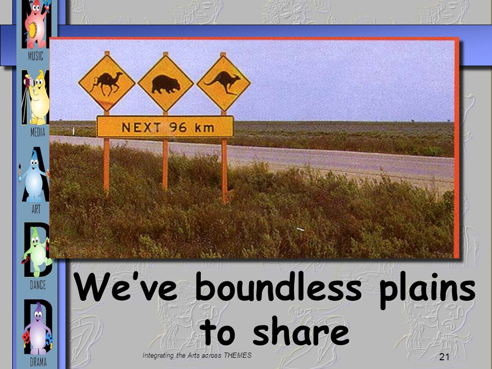 We've boundless plains to share