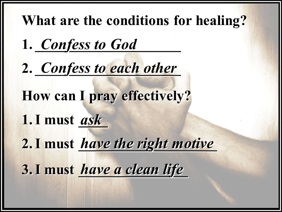 Confess to God Confess to each other ask have the right motive