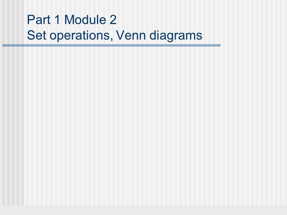 Part 1 Module 2 Set operations, Venn diagrams