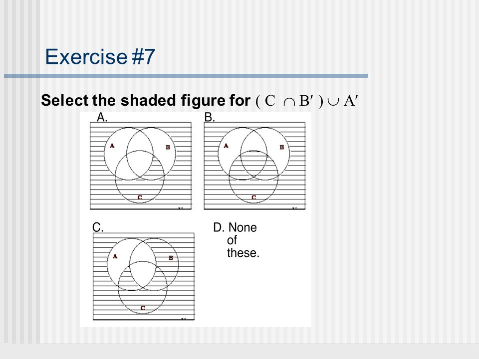 Exercise #7 Select the shaded figure for ( C  B )  A