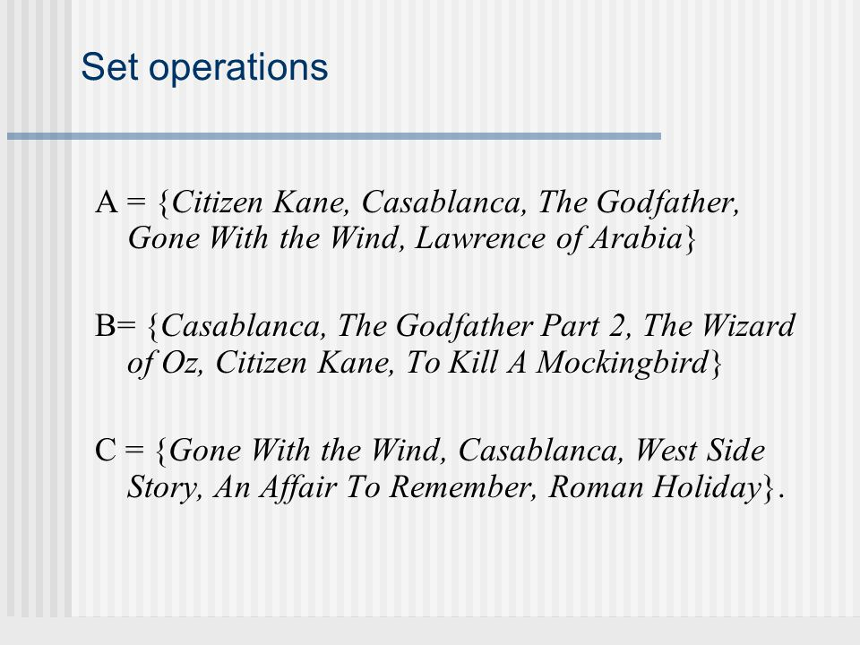 Set operations A = {Citizen Kane, Casablanca, The Godfather, Gone With the Wind, Lawrence of Arabia}