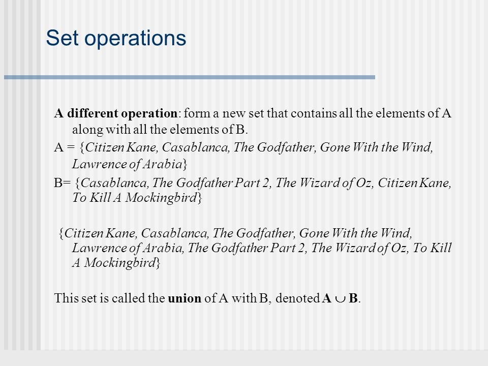 Set operations A different operation: form a new set that contains all the elements of A along with all the elements of B.