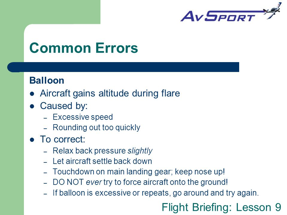 Common Errors Balloon Aircraft gains altitude during flare Caused by: