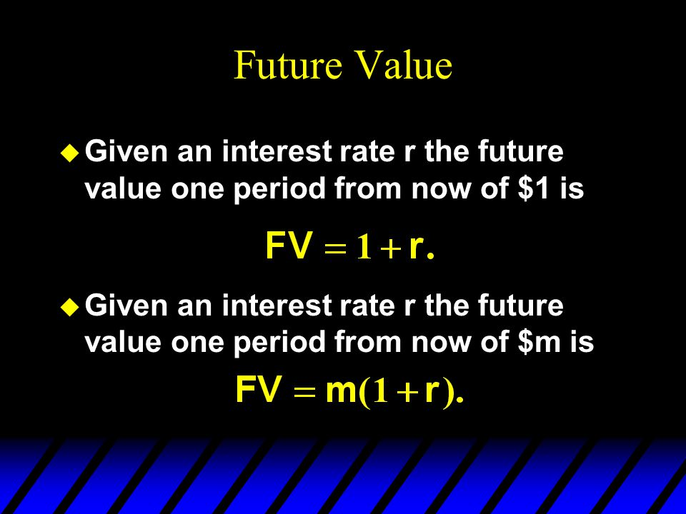 Future Value Given an interest rate r the future value one period from now of $1 is.