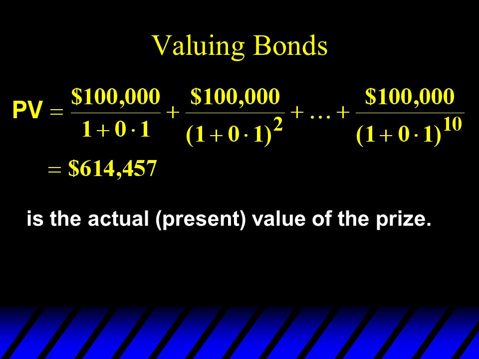 Valuing Bonds is the actual (present) value of the prize.
