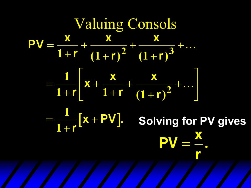Valuing Consols Solving for PV gives