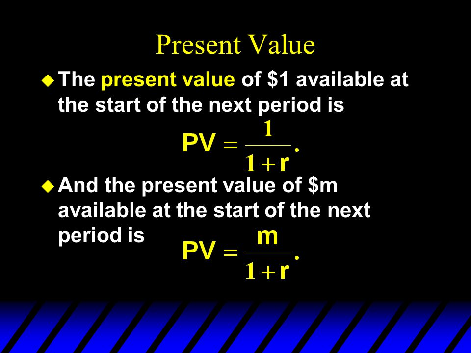 Present Value The present value of $1 available at the start of the next period is.