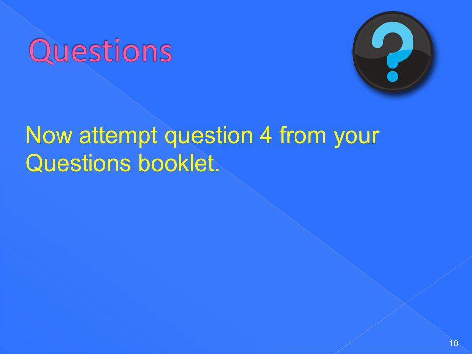 Questions Now attempt question 4 from your Questions booklet.
